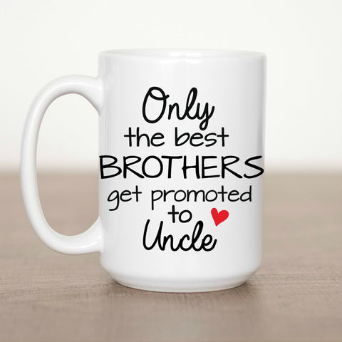 Only the Best Brothers get Promoted to Uncle 15 oz Mug