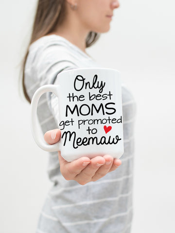 Only the Best Moms get Promoted to Meemaw Coffee Mug