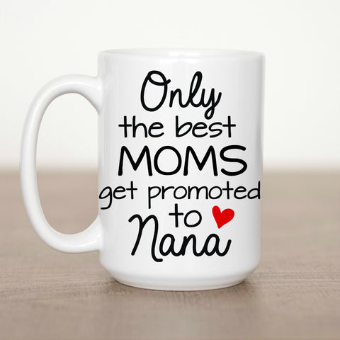 Only the Best Moms get Promoted to Nana 15 oz Mug