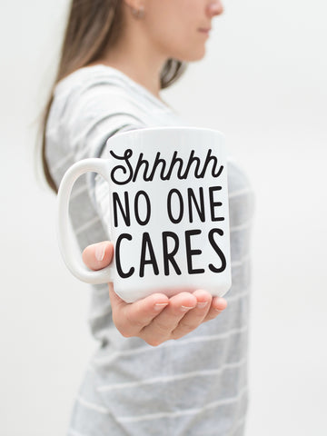 Shhhh No One Cares 15 oz Mug