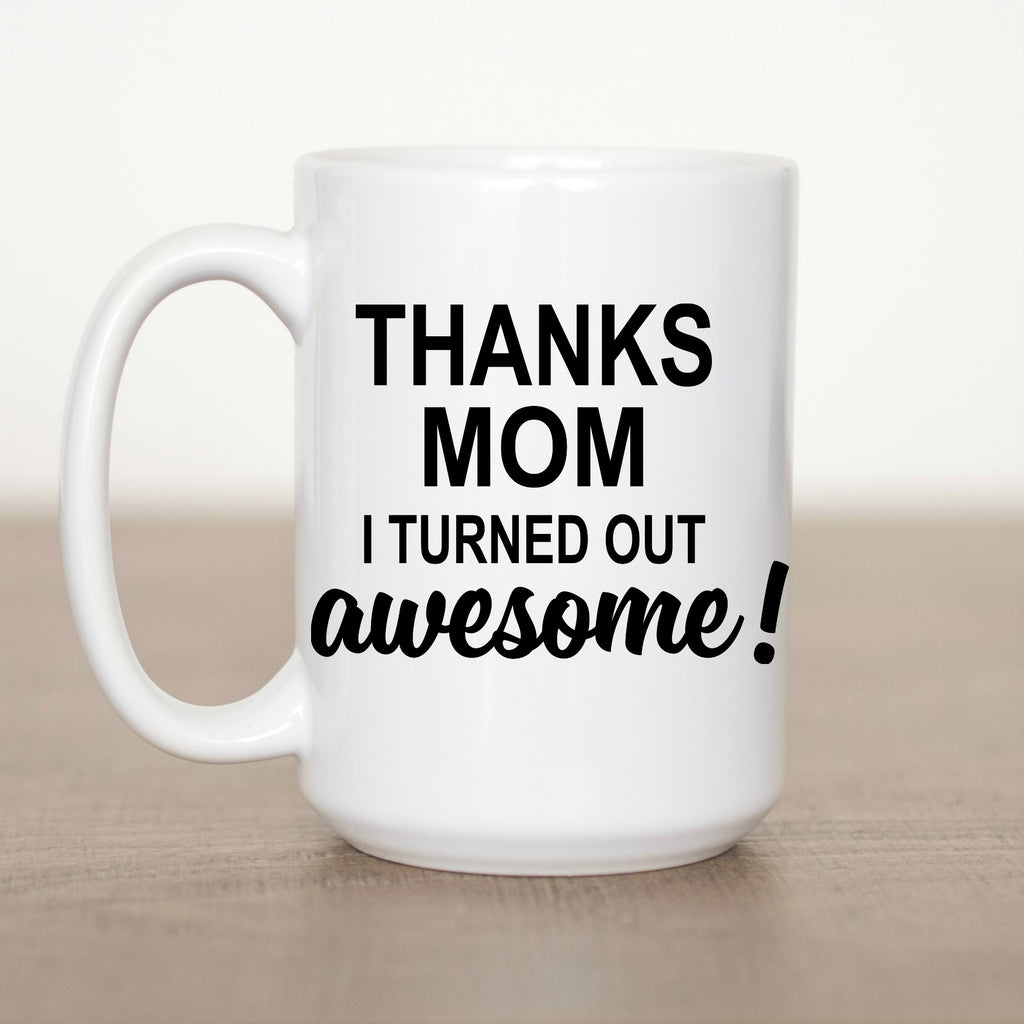 Thanks Mom I Turned Out Awesome 15 oz Mug