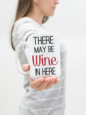 There May Be Wine In Here 15 oz Mug