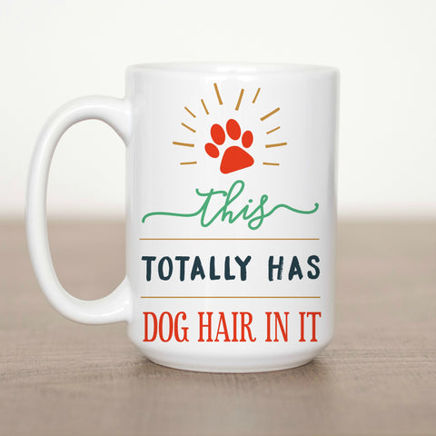 This totally has Dog hair in it 15 oz Mug