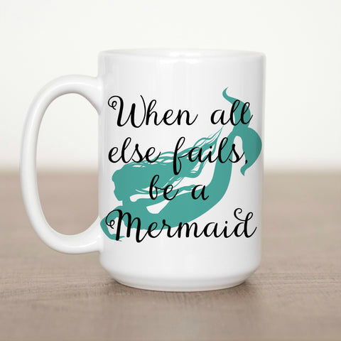 When All Else Fails Be A Mermaid 15 oz Mug
