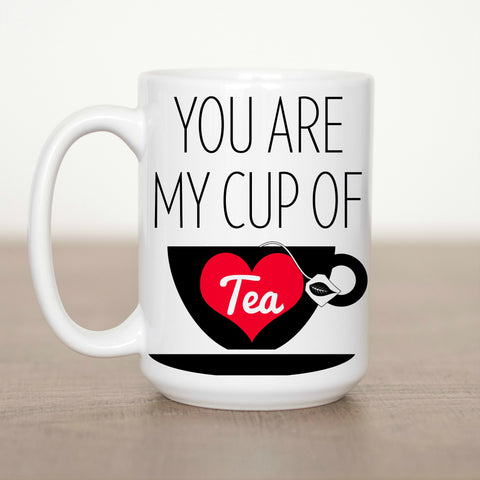 You Are My Cup Of Tea 15 oz Mug