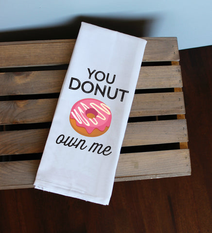 You Donut Own Me Kitchen Towel, Tea Towel, Flour Sack