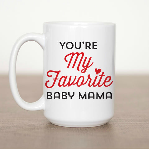 You're My Favorite Baby Mama 15 oz Mug