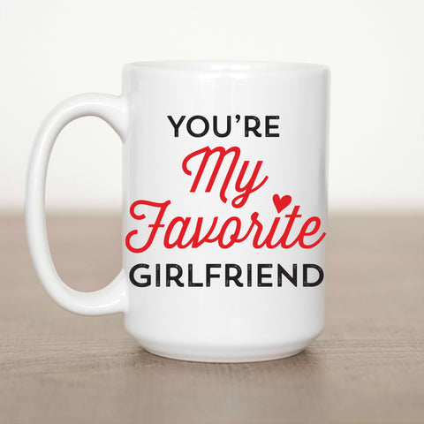 You're My Favorite Girlfriend 15 oz Mug