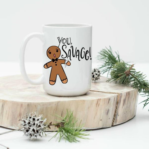 You Savage Gingerbread  15 oz Mug