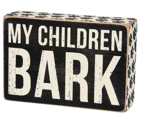My Children Bark Box Sign