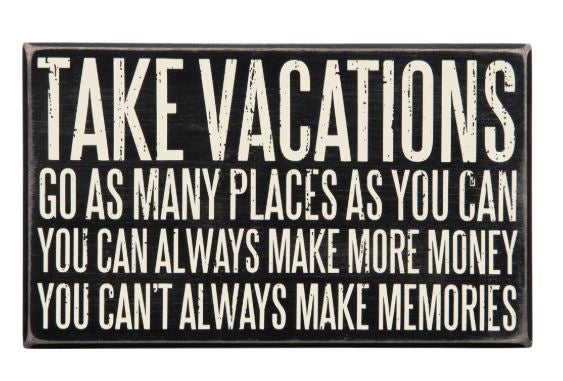 Take Vacations Box Sign