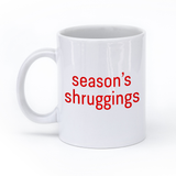 Season's Shruggings - White Ceramic Mug