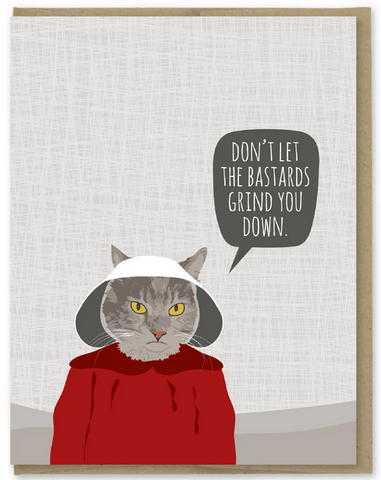 Bastards Grind You Down Greeting Card