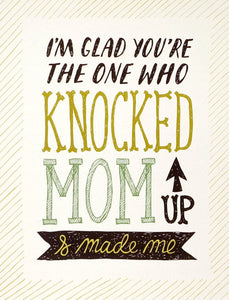 Knocked Mom Up Greeting Card