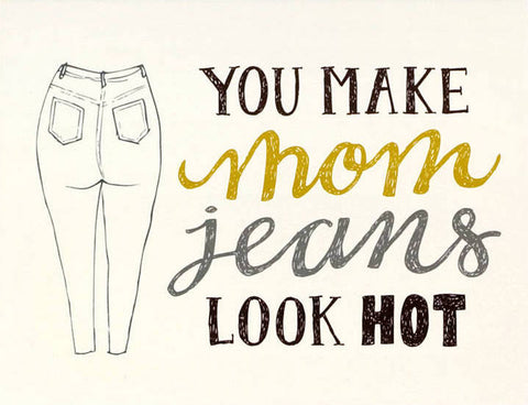 Mom Jeans Look Hot Greeting Card