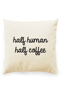 Half Human, Half Coffee Pillow Cover Natural