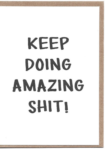 Keep Doing Amazing S**t Greeting Card