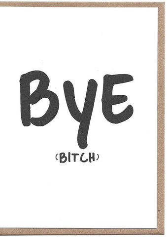 Bye Bitch Greeting Card