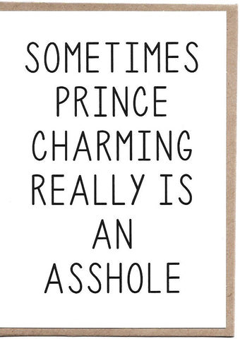 Prince Charming Is An A**hole Greeting Card