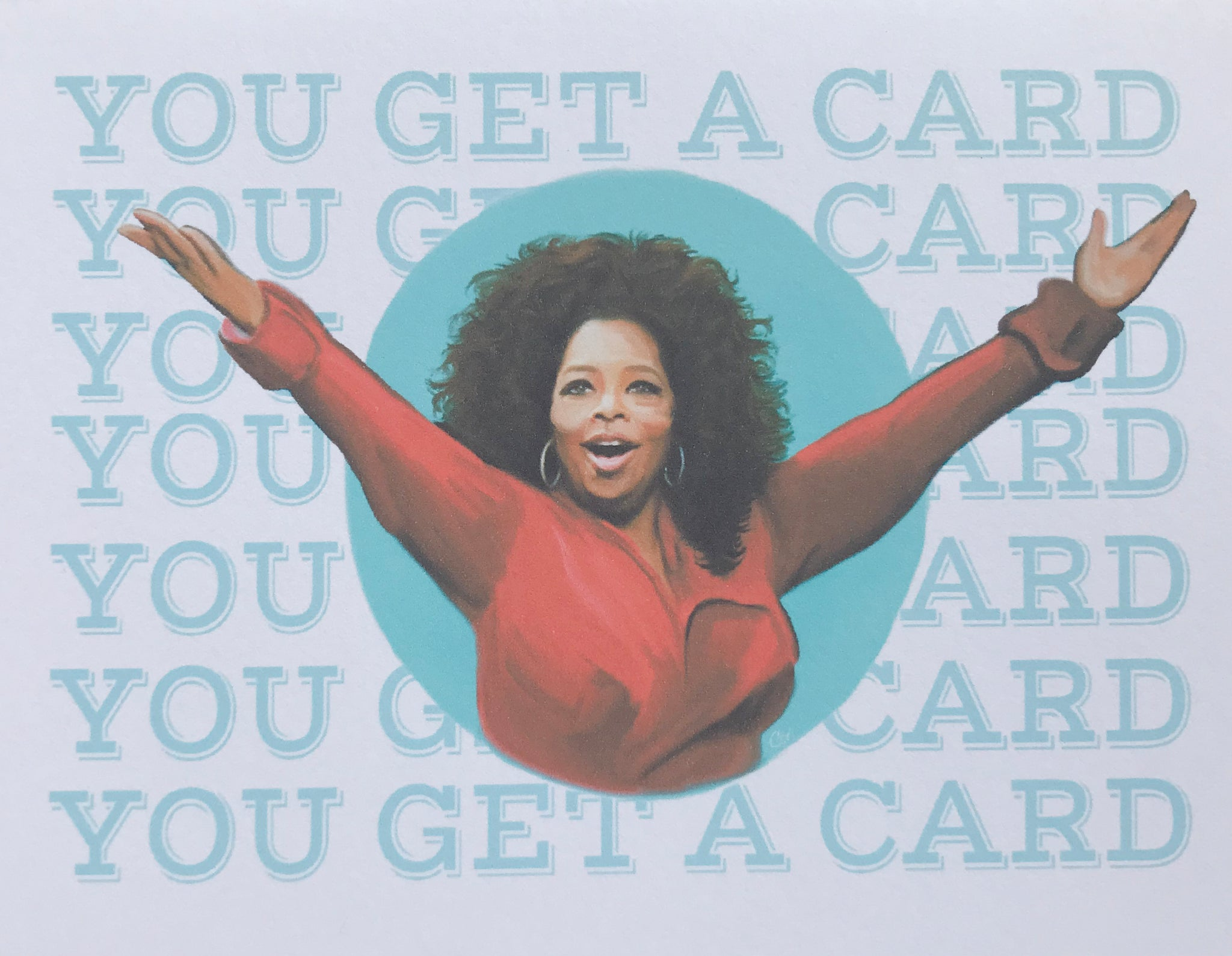 Oprah You Get A Card Greeting Card