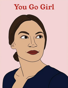 Ocasio-Cortez You Go Girl Greeting Card
