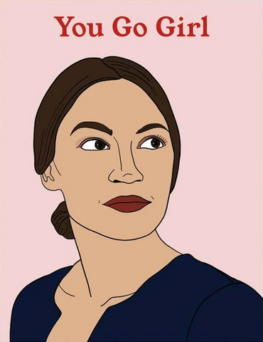 Ocasio- Cortez You Go Girl Greeting Card