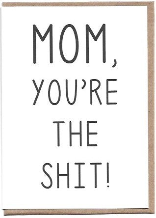 Mom, You're The S**t Greeting Card