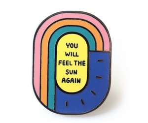 You Will Feel The Sun Again Enamel Pin