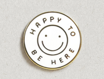 Happy To Be Here Enamel Pin