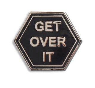 Get Over It Enamel Pin