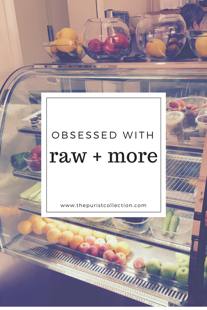 Obsessed with: Raw + More