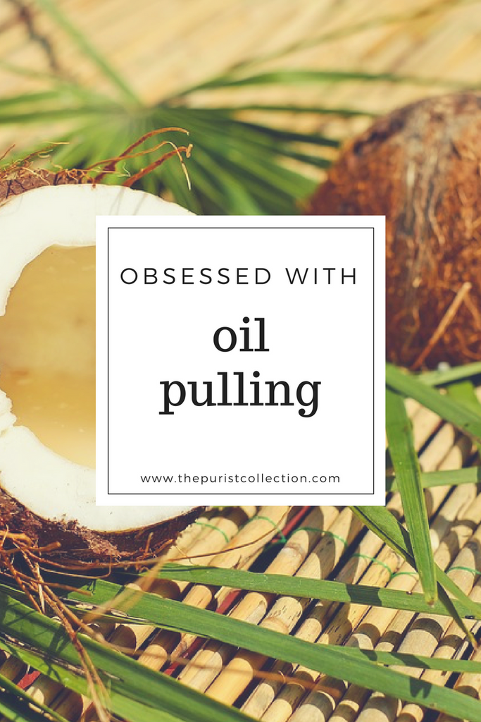 Obsessed with... Oil Pulling