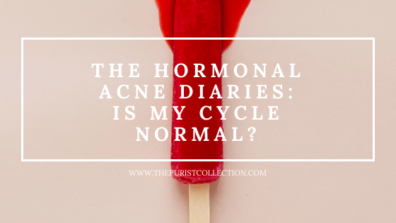 The Purist Collection - The Hormonal Acne Diaries Is My Cycle Normal