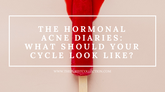 The Purist Collection - The Hormonal Acne Diaries What Should Your Cycle Look Like