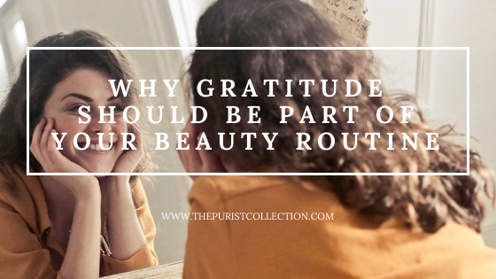 The Purist Collection - Why Gratitude Should Be Part of Your Beauty Routine