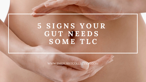5 Signs Your Gut Needs Some TLC