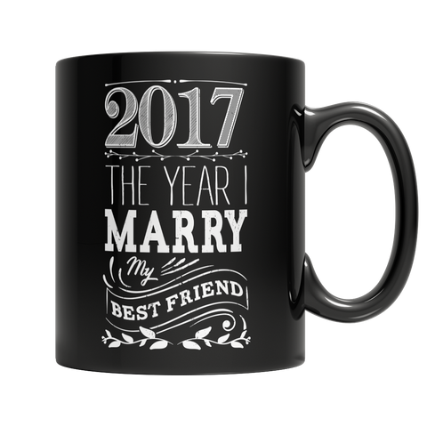 Limited Edition - 2017 The year i marry my best friend Coffee Mug