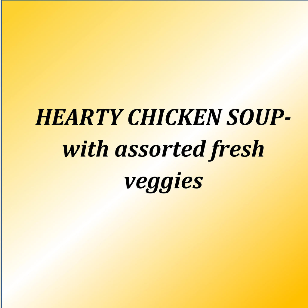 HEARTY CHICKEN SOUP- with assorted fresh veggies