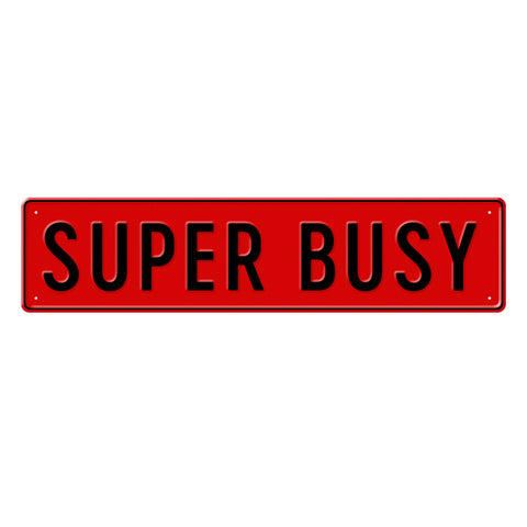 SUPER BUSY - Metal Sign