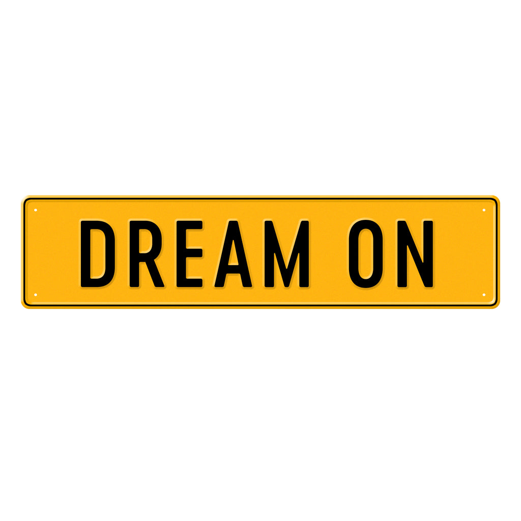 DREAM ON - Metal Sign