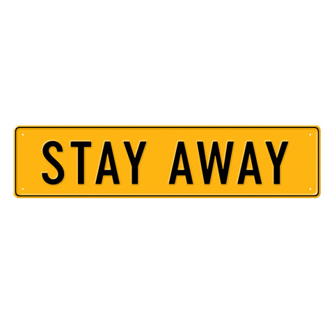 STAY AWAY - Metal Sign