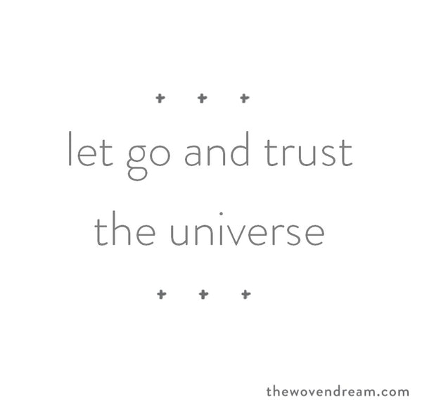 Let go and trust in the universe - The Woven Dream