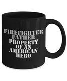 Firefighter - Father - Property of an American Hero - Mug