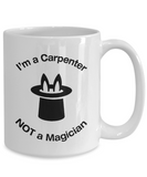 Carpenter - Not A Magician - Mug