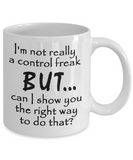 I'm Not Really A Control Freak But Can I Show You The Right Way To Do That? - Mug
