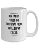 Our Family Is Just One Tent Away From A Full Blown Circus - Mug