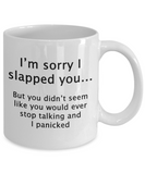 I'm Sorry I Slapped You But You Didn't Seem Like You Would Ever Stop Talking And I Panicked - Mug