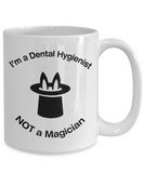 Dental Hygienist - Not A Magician - Mug