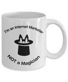 Internet Marketer - Not A Magician - Mug