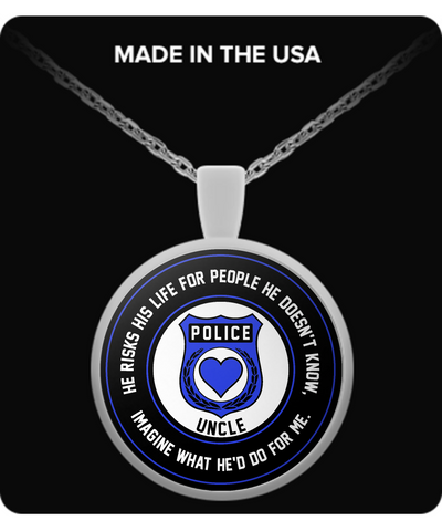 Law Enforcement - Uncle - He Risks His Life For People He Doesn't Know, Imagine What He'd Do For Me. - Necklace